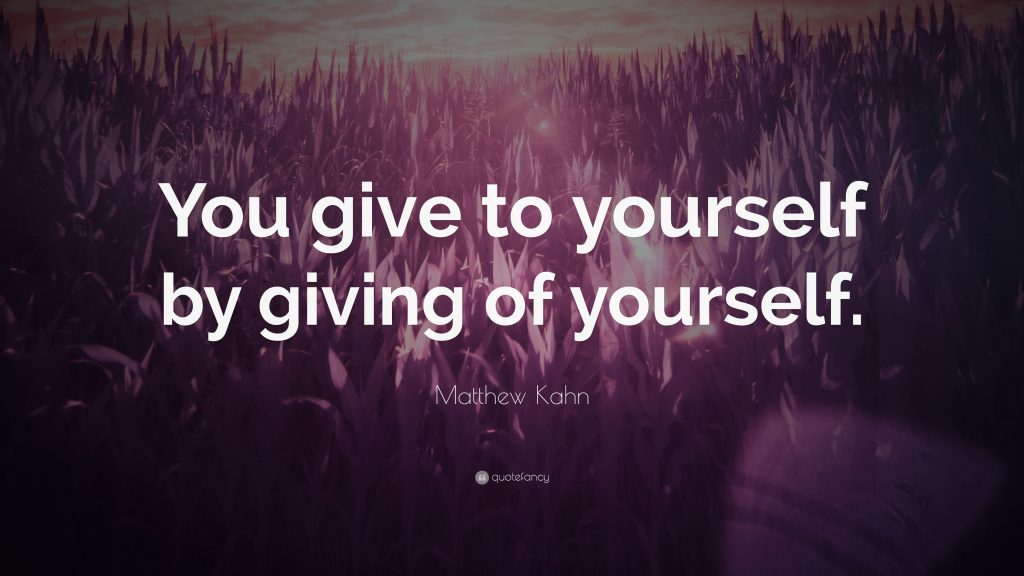 -Matthew-Kahn-Quote-You-give-to-yourself-by-giving-of-yourself